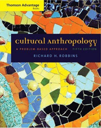 Text: Cultural Anthrpology: A Problem-Based Approach, 4th Edition, by Robbins (Wadsworth, 2009)