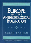 Europe in the Anthropological Imagination, Susan Parman, Upper Saddle River, NJ: Prentice Hall, 1998.
