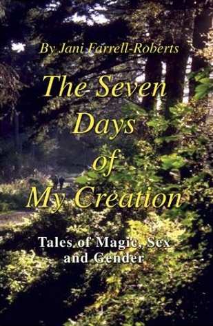 The Seven Days of My Creation: Tales of Magic, Sex, and Gender by Jani Farrell-Roberts.