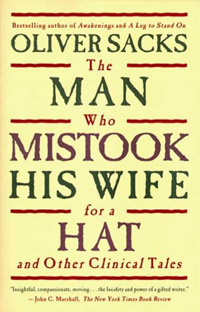 Oliver Sacks, The Man Who Mistook His Wife for a Hat and Other Clinical Tales.